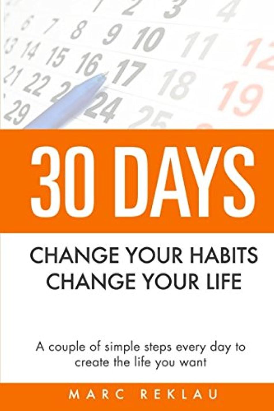 候補者職人偶然の30 Days - Change your habits, Change your life: A couple of simple steps every day to create the life you want