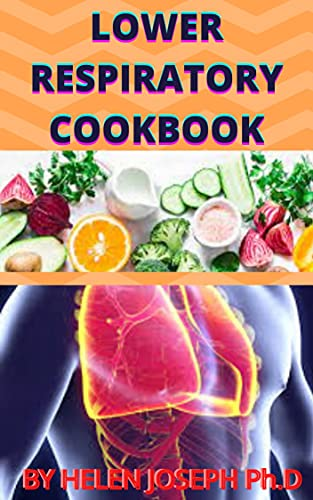 LOWER RESPIRATORY COOKBOOK: Easy and complete guide with delicious recipe for lower respiratory system (English Edition)