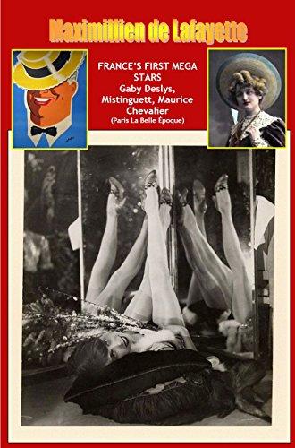 9th Edition. France's First Mega Stars: Gaby Deslys, Mistinguett, Maurice Chevalier. (Paris...