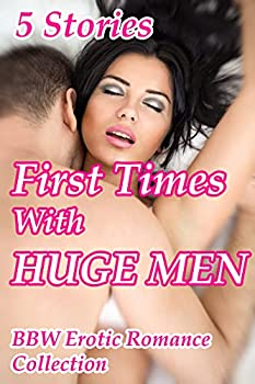 First Times With Huge Men  5 Stories BBW Erotic Romance Collection
