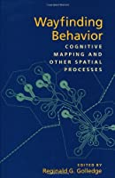 Wayfinding Behavior: Cognitive Mapping and Other Spatial Processes