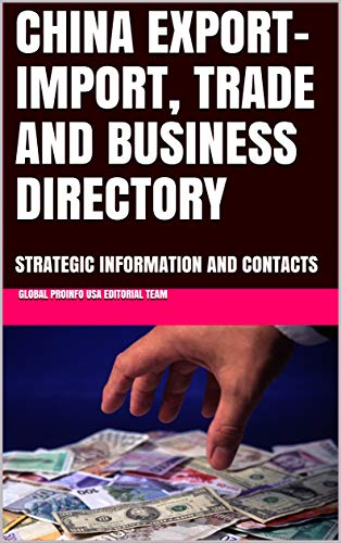 CHINA EXPORT-IMPORT, TRADE AND BUSINESS DIRECTORY: STRATEGIC INFORMATION AND CONTACTS (English Edition)