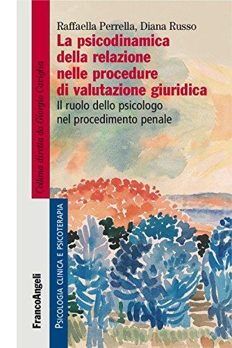 La psicodinamica della relazione nelle procedure di valutazione giuridica. Il ruolo dello psicologo nel procedimento penale