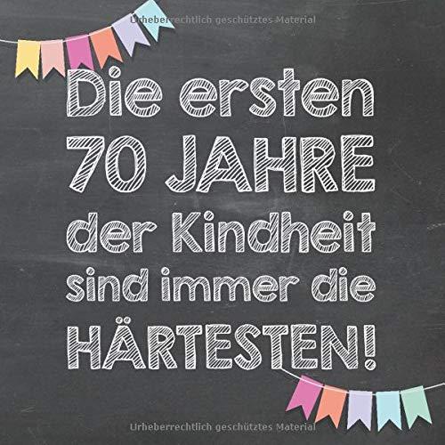 Die ersten 70 Jahre der Kindheit sind immer die härtesten: Gästebuch und Erinnerungsalbum zum 70....