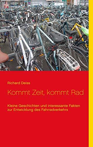 Kommt Zeit, kommt Rad: Kleine Geschichten und interessante Fakten zur Entwicklung des Fahrradverkehrs