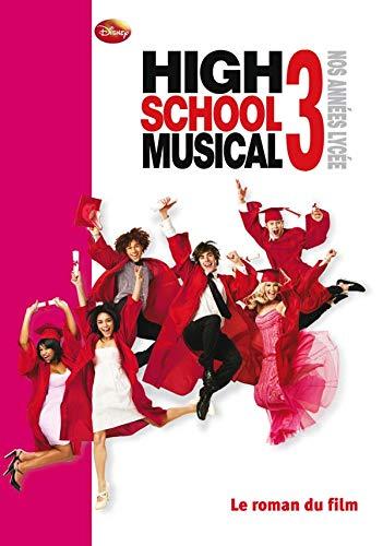 High School Musical - Le roman du film 3 - Nos années lycées