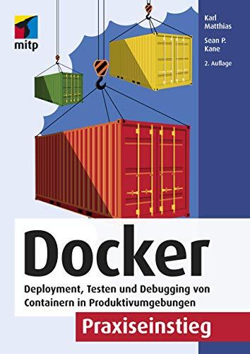 Docker Praxiseinstieg: Deployment, Testen und Debugging von Containern in Produktivumgebungen (mitp Professional)