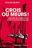 Crois ou meurs - Histoire incorrecte de la Révolution française - Format Kindle - 9791021025745 - 14,99 €