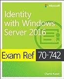 Exam Ref 70-742 Identity with Windows Server 2016: Exam Ref 7041 Admi Wind Serv - Andrew Warren