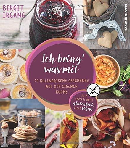Ich bring' was mit: 70 kulinarische Geschenke aus der eigenen Küche - alles auch glutenfrei