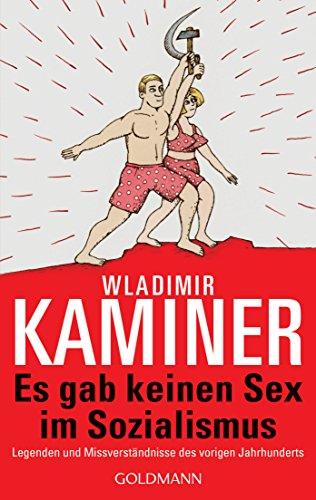 Es gab keinen Sex im Sozialismus: Legenden und Missverständnisse des vorigen Jahrhunderts