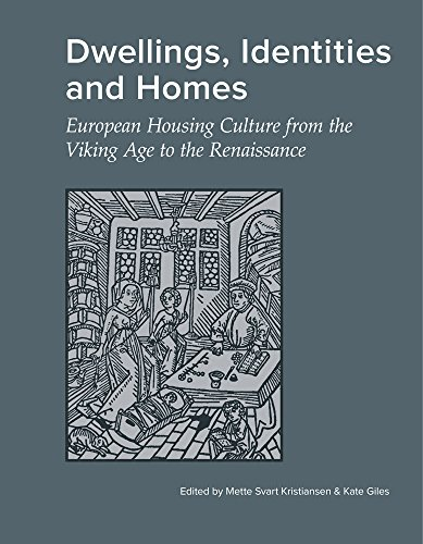 Dwellings, Identities & Homes: European Housing Culture from the Viking Age to the Renaissance (Jutland Archaeological Society Publications, Band 84)