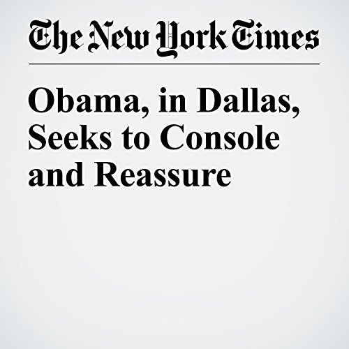 Obama, in Dallas, Seeks to Console and Reassure audiobook cover art
