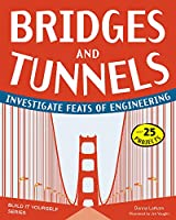 Bridges and Tunnels: Investigate Feats of Engineering (Build It Yourself)