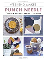 Weekend Makes: Punch Needle 25 Quick and Easy Projects to Make