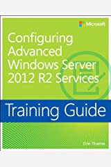 Training Guide Configuring Advanced Windows Server 2012 R2 Services (MCSA) (Microsoft Press Training Guide) Kindle Edition