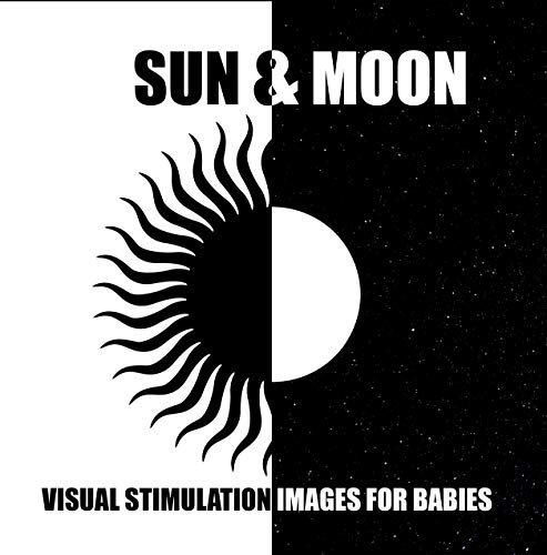 Sun & Moon: Visual Stimulation Images For Babies; Book for Early Baby Education, Visual Book, Newborn Training Book for 0-36 Months (English Edition)