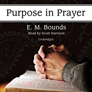 Purpose in Prayer                   By:                                                                                                                                 E.M. Bounds                               Narrated by:                                                                                                                                 Scott Harrison                      Length: 4 hrs and 6 mins     30 ratings     Overall 4.6