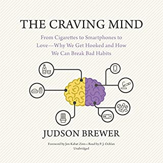 The Craving Mind     From Cigarettes to Smartphones to Love - Why We Get Hooked and How We Can Break Bad Habits              By:                                                                                                                                 Judson Brewer,                                                                                        Jon Kabat-Zinn - foreward                               Narrated by:                                                                                                                                 P. J. Ochlan                      Length: 8 hrs and 19 mins     19 ratings     Overall 3.7