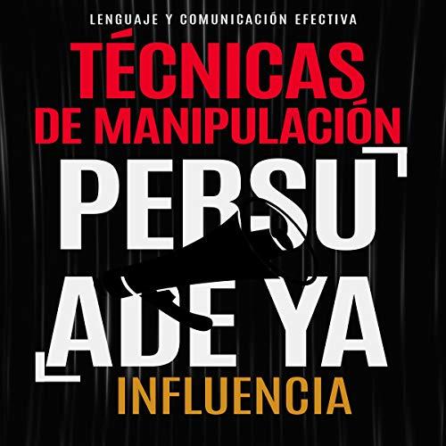 Listen Técnicas de Manipulación [Manipulation Techniques]: Lenguaje y Comunicación Efectiva [Language an audio book