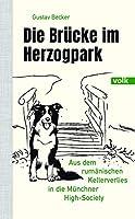 Die Bruecke im Herzogpark: Aus dem rumaenischen Kellerverlies in die Muenchner High Society - ein Hundeleben