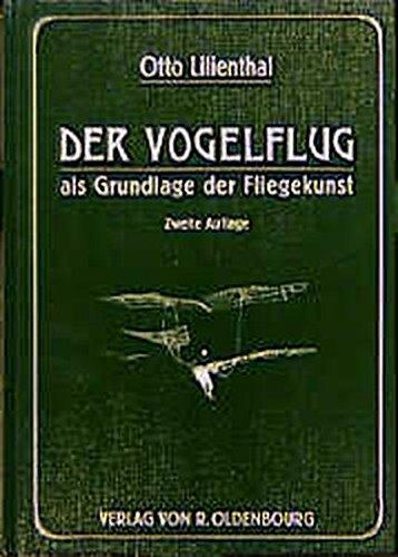 Der Vogelflug als Grundlage der Fliegekunst: Ein Beitrag zur Systematik der Flugtechnik.<br>Reprint der Originalausgabe von 1910