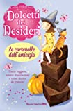 Le caramelle dell'amicizia. I dolcetti dei desideri (Vol. 6)