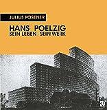 Hans Poelzig : His Life, His Work