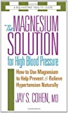 The Magnesium Solution for High Blood Pressure: How to Use Magnesium to Help Prevent & Relieve Hypertension Naturally (The Square One Health Guides)