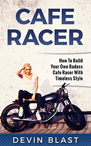 Cafe Racer: How to Build Your Own Basic Cafe Racer With Timeless Style (English Edition)