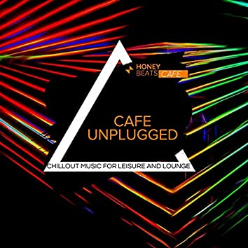 Cafe Unplugged - Chillout Music For Leisure And Lounge