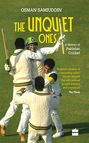 The Unquiet Ones: A History of Pakistan Cricket (English Edition)