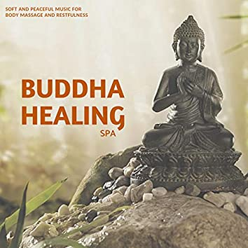 Buddha Healing Spa - Soft And Peaceful Music For Body Massage And Restfulness