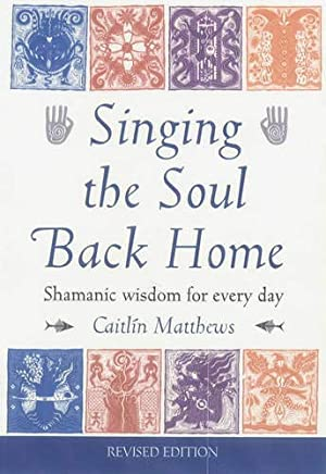 Singing the Soul Back Home, Revised Edition: Shamanism in Daily Life
