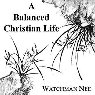 Balanced Christian Life                   By:                                                                                                                                 Watchman Nee                               Narrated by:                                                                                                                                 Josh Miller                      Length: 4 hrs and 40 mins     3 ratings     Overall 5.0