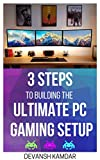 3 Steps to Building the Ultimate PC Gaming Setup (English Edition)