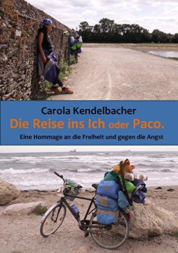 Die Reise ins Ich oder Paco: Eine Hommage an die Freiheit und gegen die Angst (Die Paco-Bücher 1)
