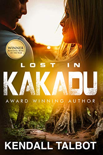 Lost In Kakadu: A romantic suspense survival story by [Kendall Talbot]