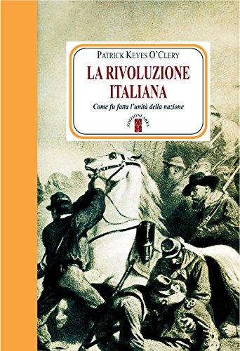 La rivoluzione italiana. Come fu fatta l'unità della nazione