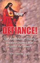 DEFIANCE! The Antichrists of History and their Doomed War Against the Church