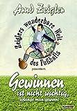 Zeiglers wunderbare Welt des Fussballs: Gewinnen ist nicht wichtig, solange man gewinnt! - Arnd Zeigler