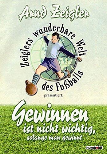 Zeiglers wunderbare Welt des Fussballs: Gewinnen ist nicht wichtig, solange man gewinnt!