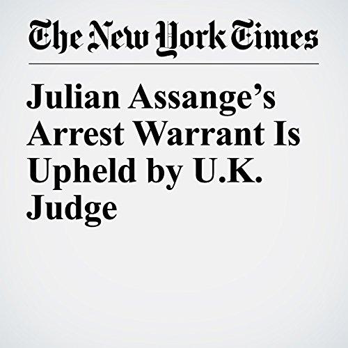 Julian Assange's Arrest Warrant Is Upheld by U.K. Judge copertina
