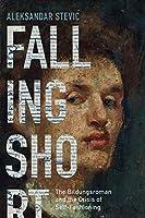 Falling Short: The Bildungsroman and the Crisis of Self-Fashioning