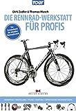 Die Rennradwerkstatt für Profis: Neubau, Einstellung, Pflege, Wartung, Defektsuche, Instandsetzung / Das Standardwerk der aktuellen Rennradtechnik