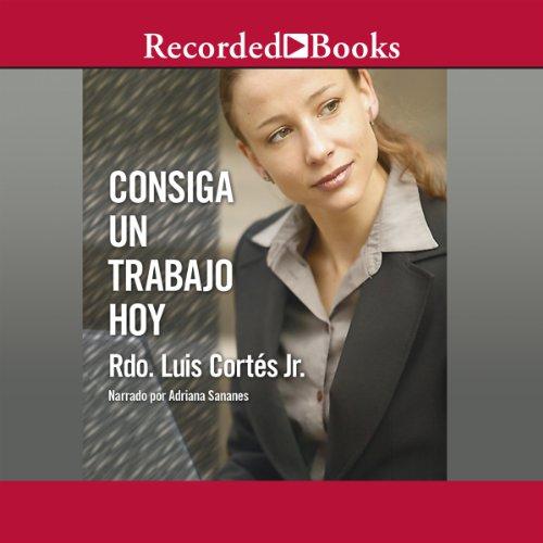 Consiga un trabajo hoy [Find A Job Today (Texto Completo)] Audiobook By Reverend Luis Cortes Jr. cover art