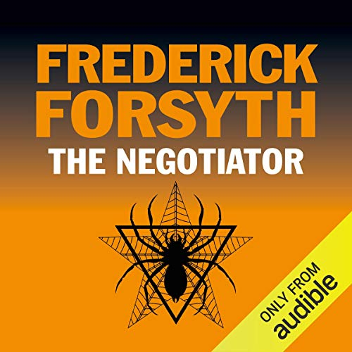 The Negotiator                   By:                                                                                                                                 Frederick Forsyth                               Narrated by:                                                                                                                                 Steven Pacey                      Length: 17 hrs and 33 mins     314 ratings     Overall 4.5