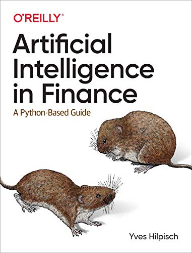 Compare Textbook Prices for Artificial Intelligence in Finance: A Python-Based Guide 1 Edition ISBN 9781492055433 by Hilpisch, Yves