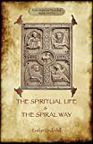 'The Spiritual Life' and 'The Spiral Way': two classic books by Evelyn Underhill in one volume (Aziloth Books) - Evelyn Underhill