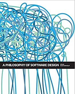 [John Ousterhout]のA Philosophy of Software Design, 2nd Edition (English Edition)
